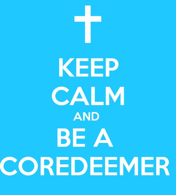 KEEP CALM AND  BE A  COREDEEMER