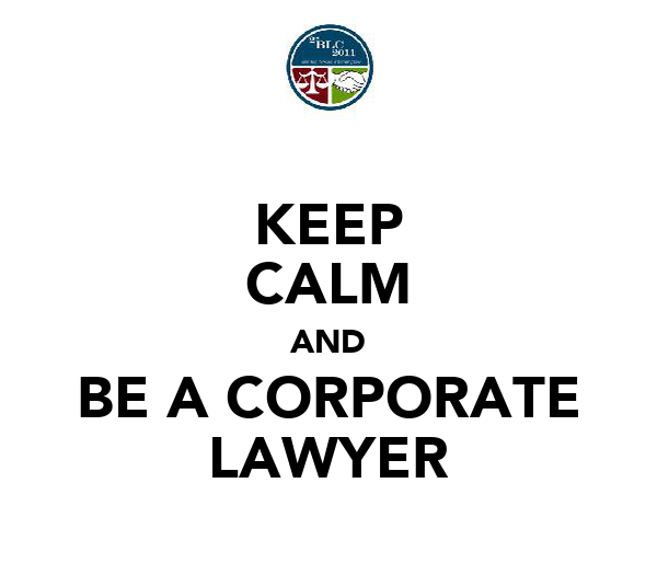 KEEP CALM AND BE A CORPORATE LAWYER