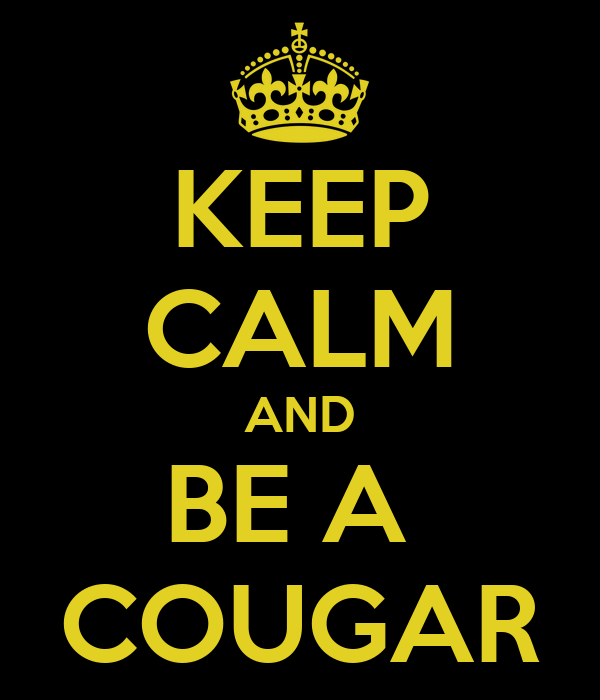 KEEP CALM AND BE A  COUGAR