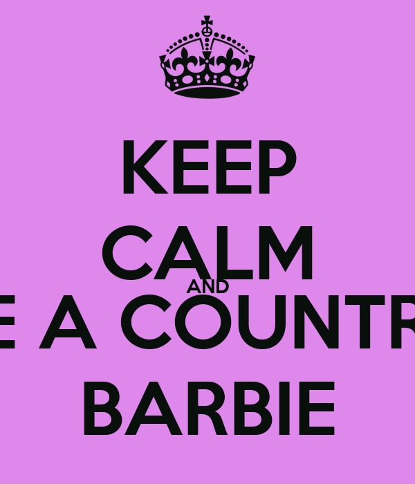 KEEP CALM AND BE A COUNTRY BARBIE