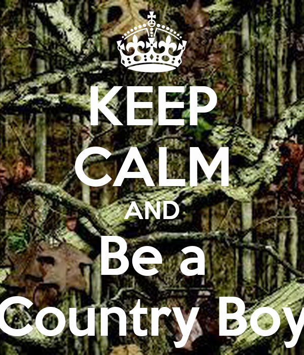 KEEP CALM AND Be a Country Boy