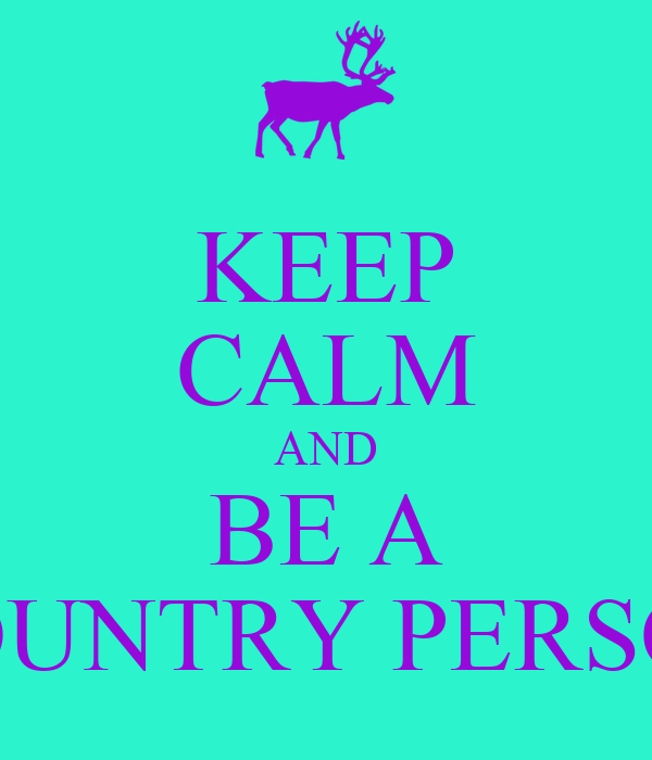 KEEP CALM AND BE A COUNTRY PERSON