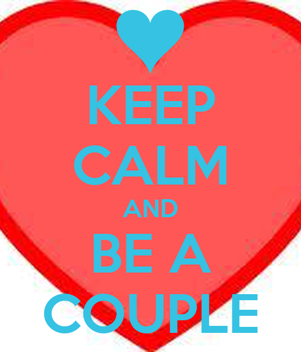 KEEP CALM AND BE A COUPLE