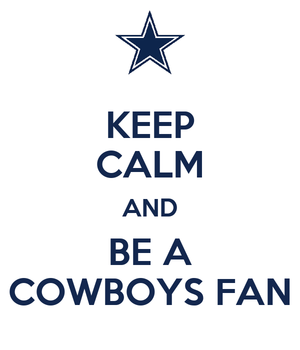KEEP CALM AND BE A COWBOYS FAN
