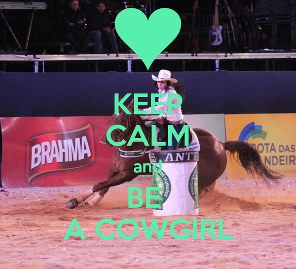 KEEP CALM and BE  A COWGIRL