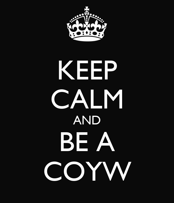 KEEP CALM AND BE A COYW