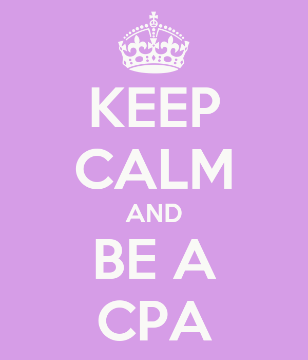 KEEP CALM AND BE A CPA