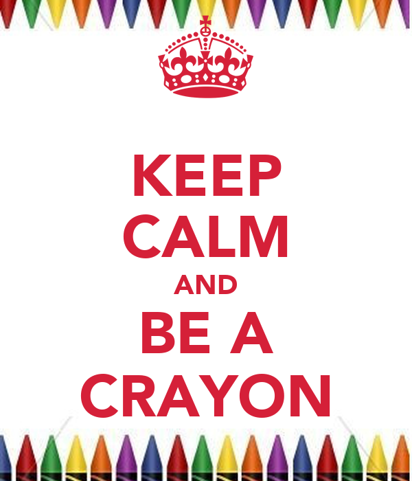 KEEP CALM AND BE A CRAYON