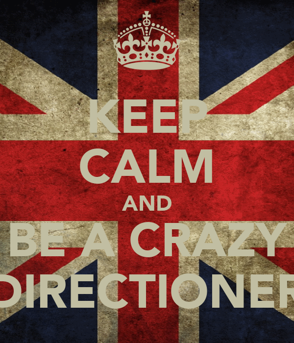KEEP CALM AND BE A CRAZY DIRECTIONER