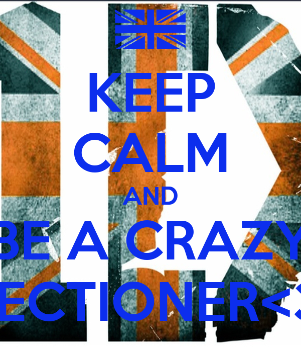 KEEP CALM AND BE A CRAZY DIRECTIONER<3<3