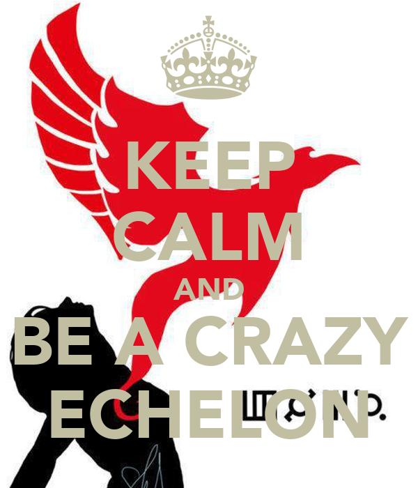 KEEP CALM AND BE A CRAZY ECHELON