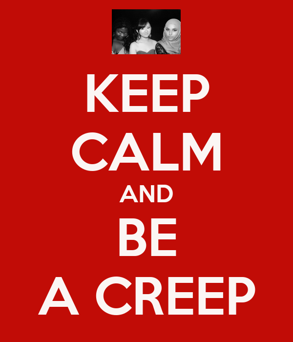 KEEP CALM AND BE A CREEP