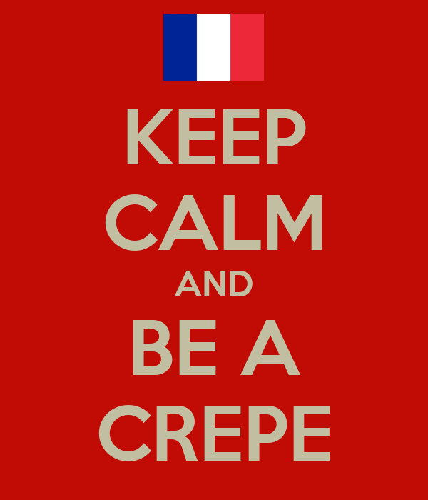 KEEP CALM AND BE A CREPE
