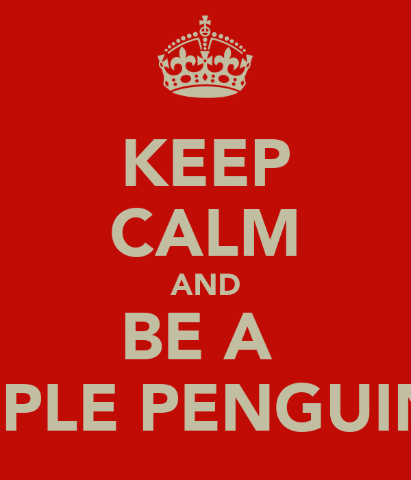 KEEP CALM AND BE A  CRIPLE PENGUINE!