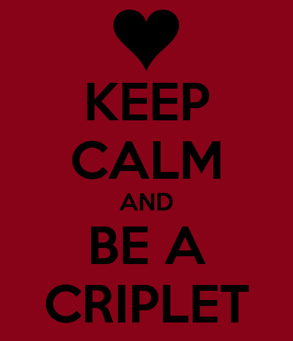 KEEP CALM AND BE A CRIPLET