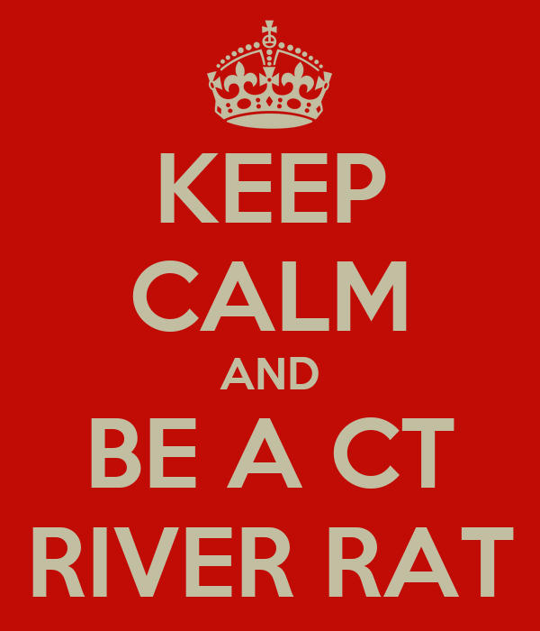 KEEP CALM AND BE A CT RIVER RAT