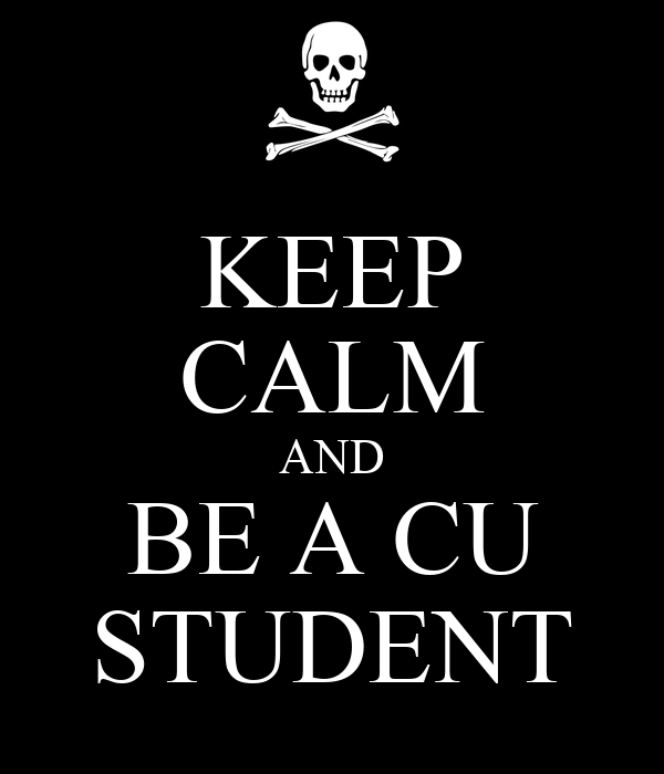 KEEP CALM AND BE A CU STUDENT