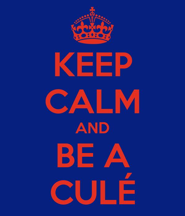 KEEP CALM AND BE A CULÉ