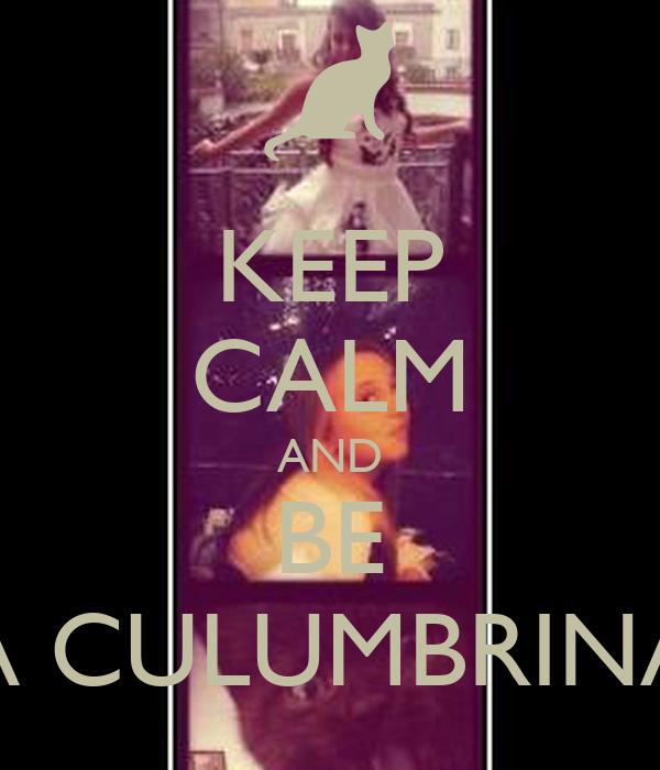 KEEP CALM AND BE A CULUMBRINA