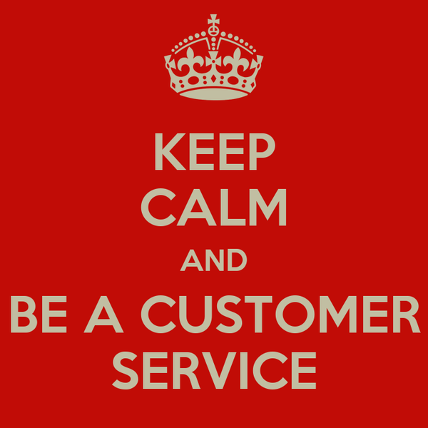 KEEP CALM AND BE A CUSTOMER SERVICE