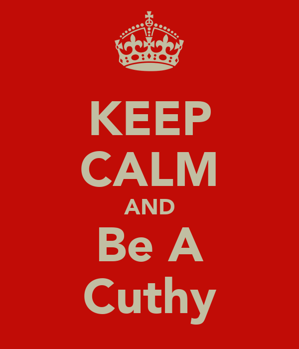 KEEP CALM AND Be A Cuthy