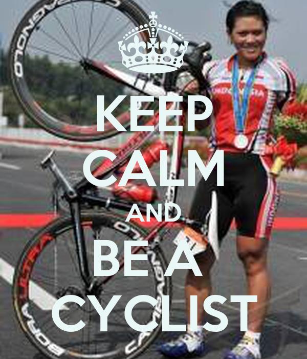 KEEP CALM AND BE A  CYCLIST