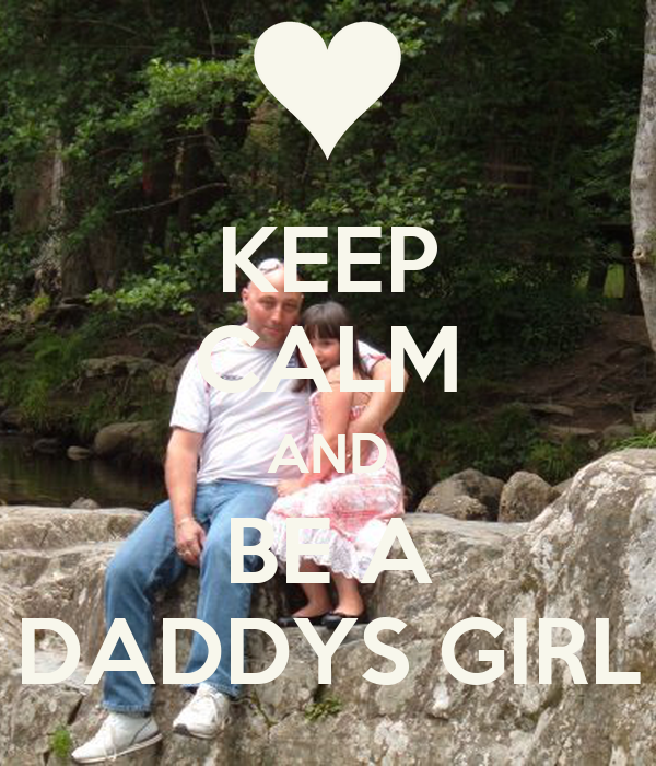 KEEP CALM AND BE A DADDYS GIRL