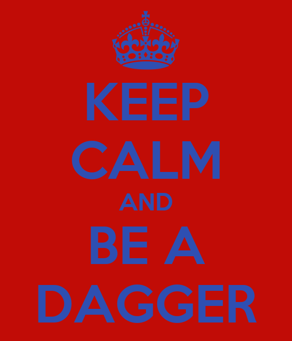 KEEP CALM AND BE A DAGGER