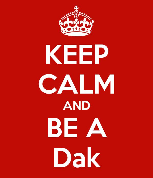 KEEP CALM AND BE A Dak