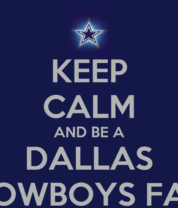 KEEP CALM AND BE A DALLAS COWBOYS FAN