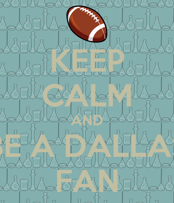 KEEP CALM AND BE A DALLAS FAN