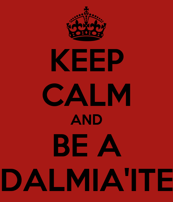 KEEP CALM AND BE A DALMIA'ITE