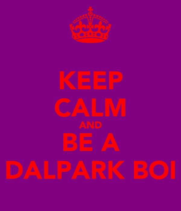 KEEP CALM AND BE A DALPARK BOI