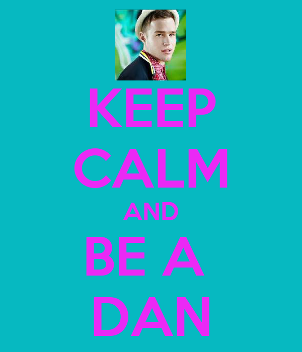 KEEP CALM AND BE A  DAN