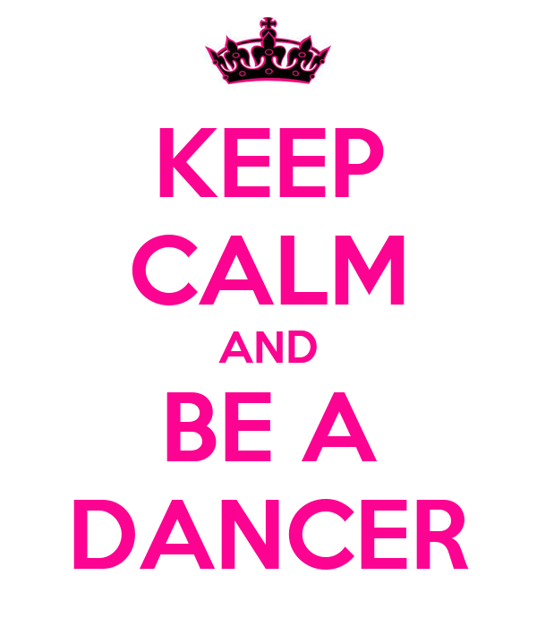 KEEP CALM AND BE A DANCER