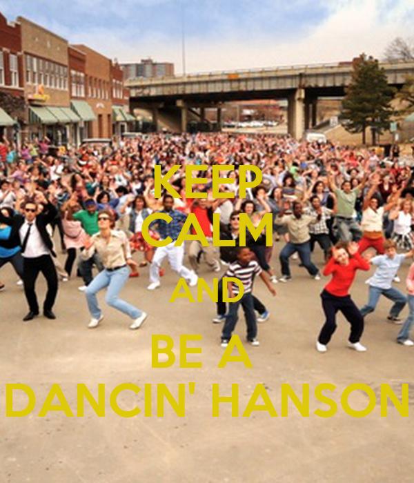 KEEP CALM AND BE A  DANCIN' HANSON