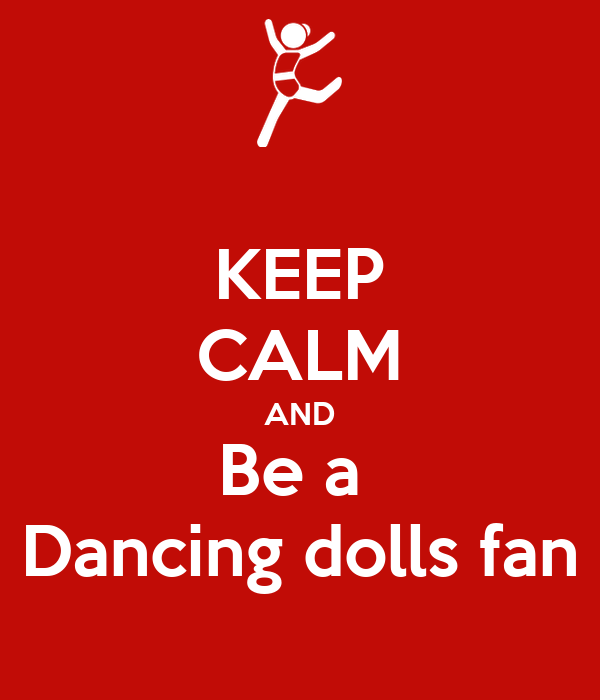 KEEP CALM AND Be a  Dancing dolls fan