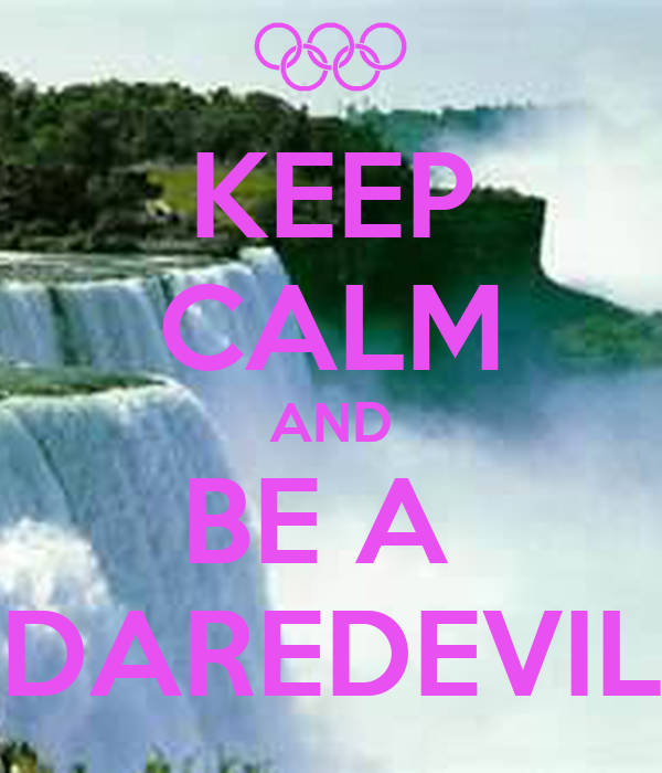 KEEP CALM AND BE A  DAREDEVIL