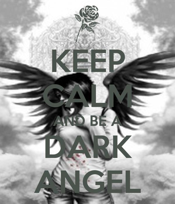 KEEP CALM AND BE A DARK ANGEL