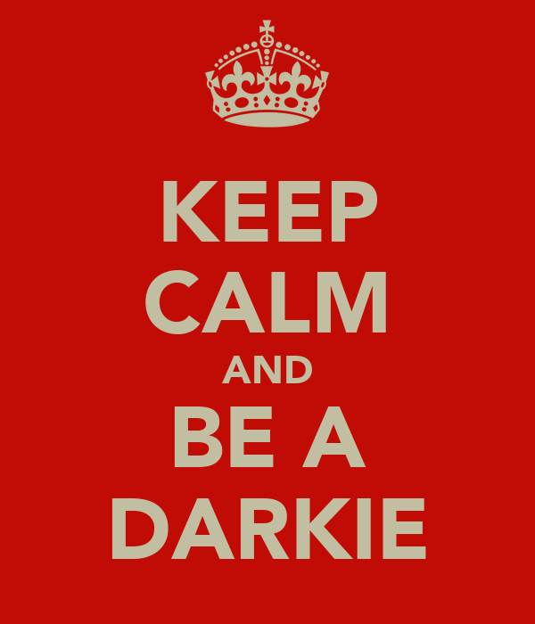 KEEP CALM AND BE A DARKIE