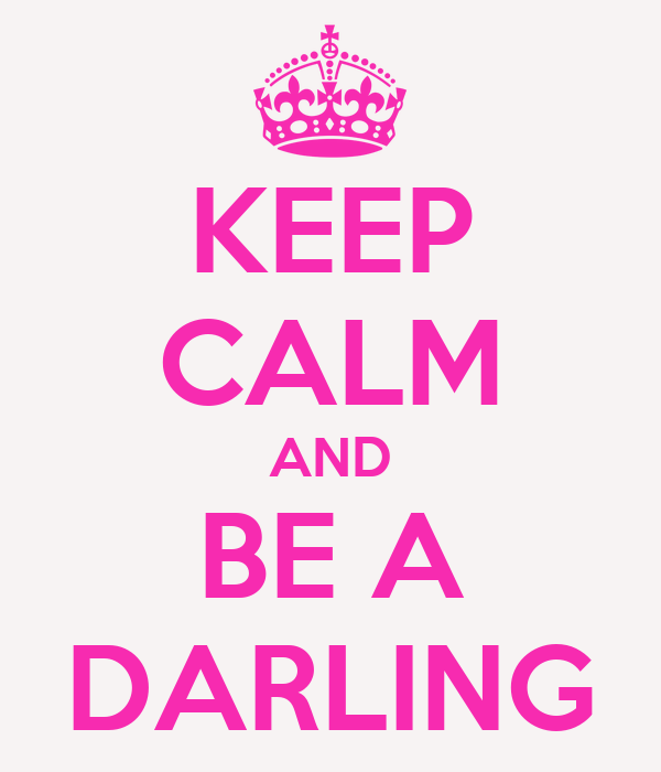 KEEP CALM AND BE A DARLING