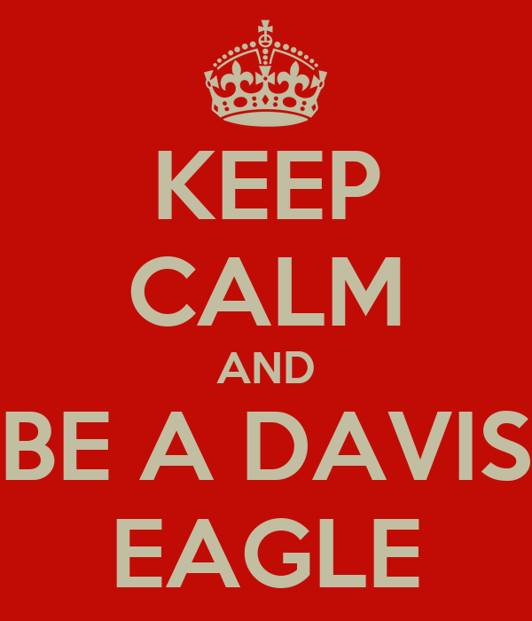 KEEP CALM AND  BE A DAVIS  EAGLE