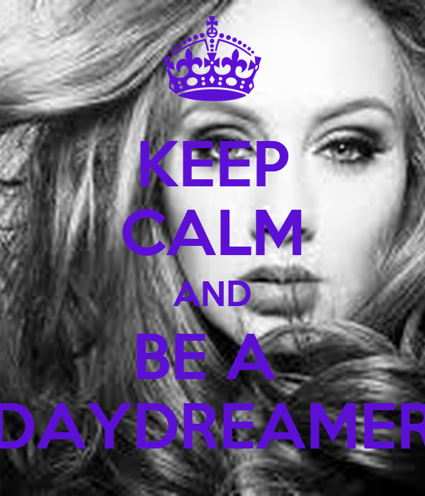 KEEP CALM AND BE A  DAYDREAMER