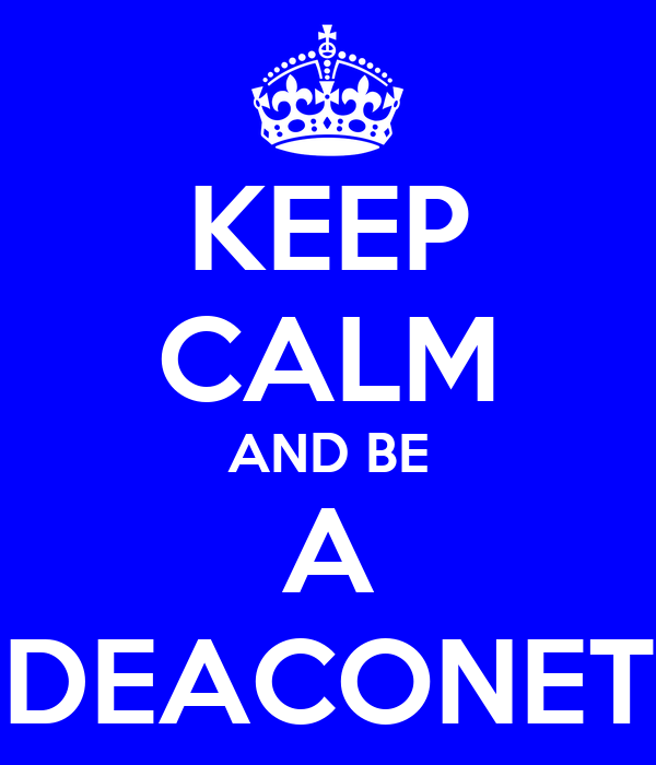 KEEP CALM AND BE A DEACONET