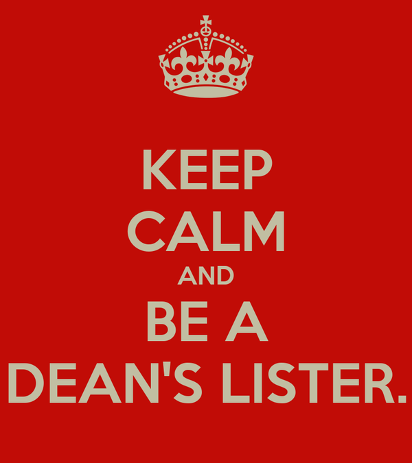 KEEP CALM AND BE A DEAN'S LISTER.