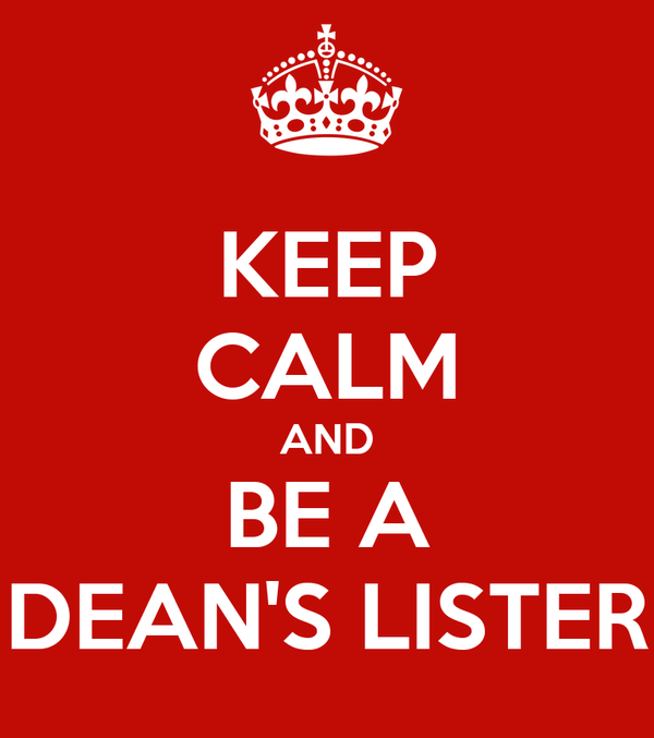 KEEP CALM AND BE A DEAN'S LISTER