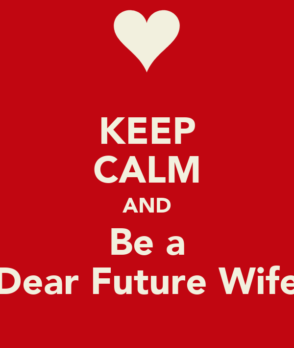 KEEP CALM AND Be a Dear Future Wife