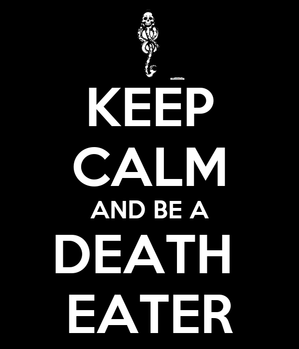 KEEP CALM AND BE A DEATH  EATER