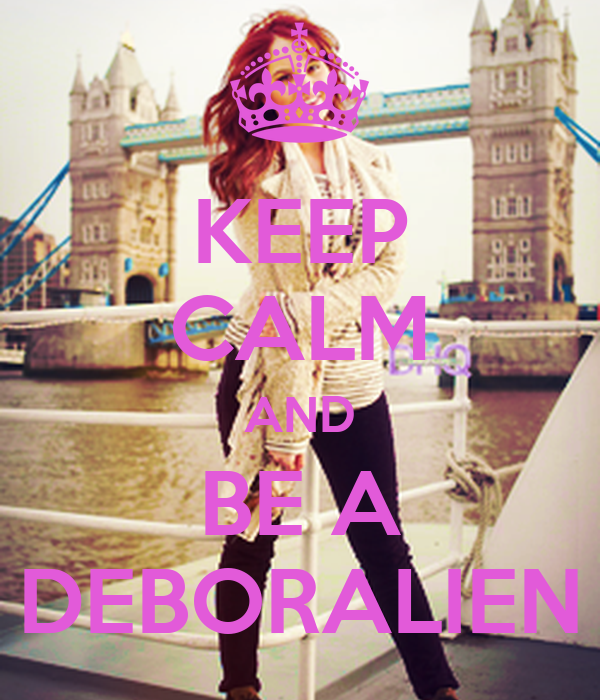 KEEP CALM AND BE A DEBORALIEN