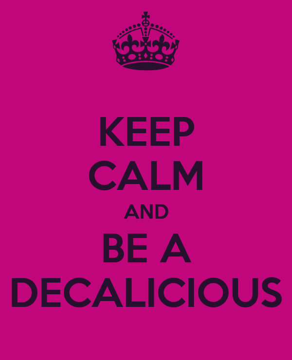 KEEP CALM AND BE A DECALICIOUS